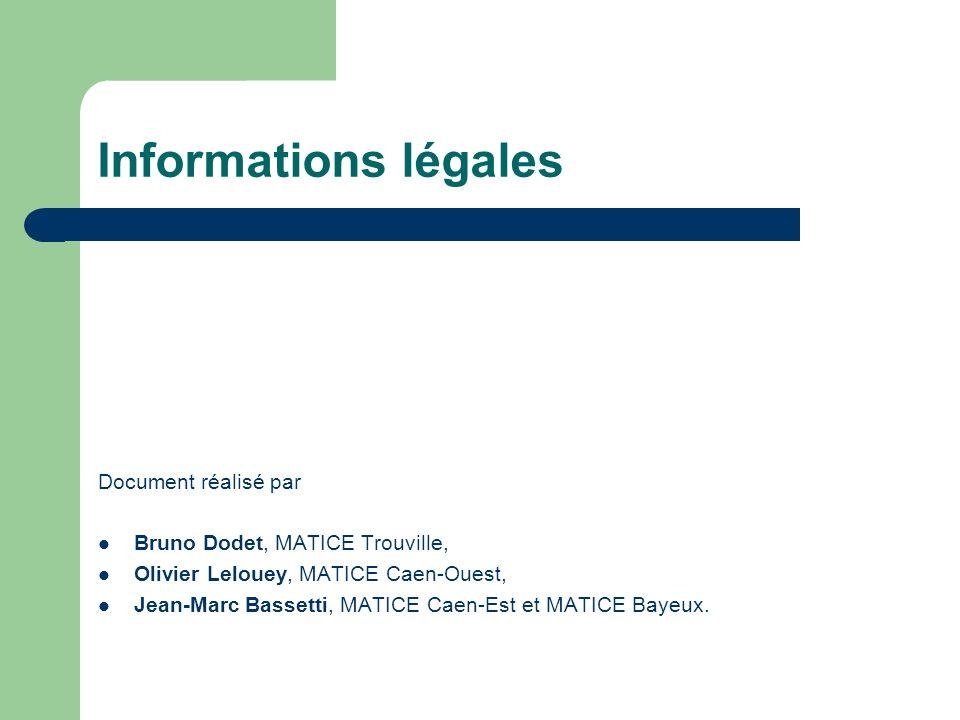 Informations légales Document réalisé par Bruno Dodet, MATICE Trouville, Olivier Lelouey, MATICE Caen-Ouest, Jean-Marc Bassetti, MATICE Caen-Est et MA