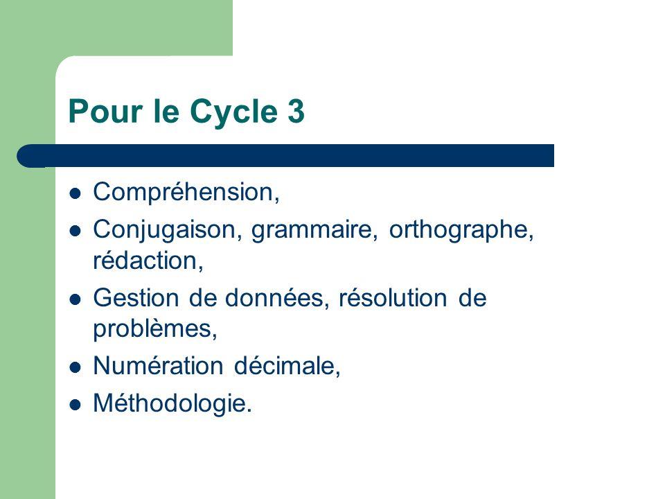 Pour le Cycle 3 Compréhension, Conjugaison, grammaire, orthographe, rédaction, Gestion de données, résolution de problèmes, Numération décimale, Métho