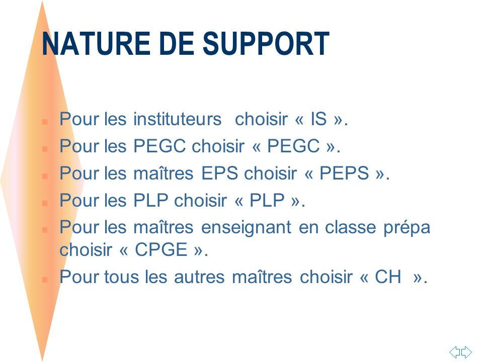 NATURE DE SUPPORT n Pour les instituteurs choisir « IS ».