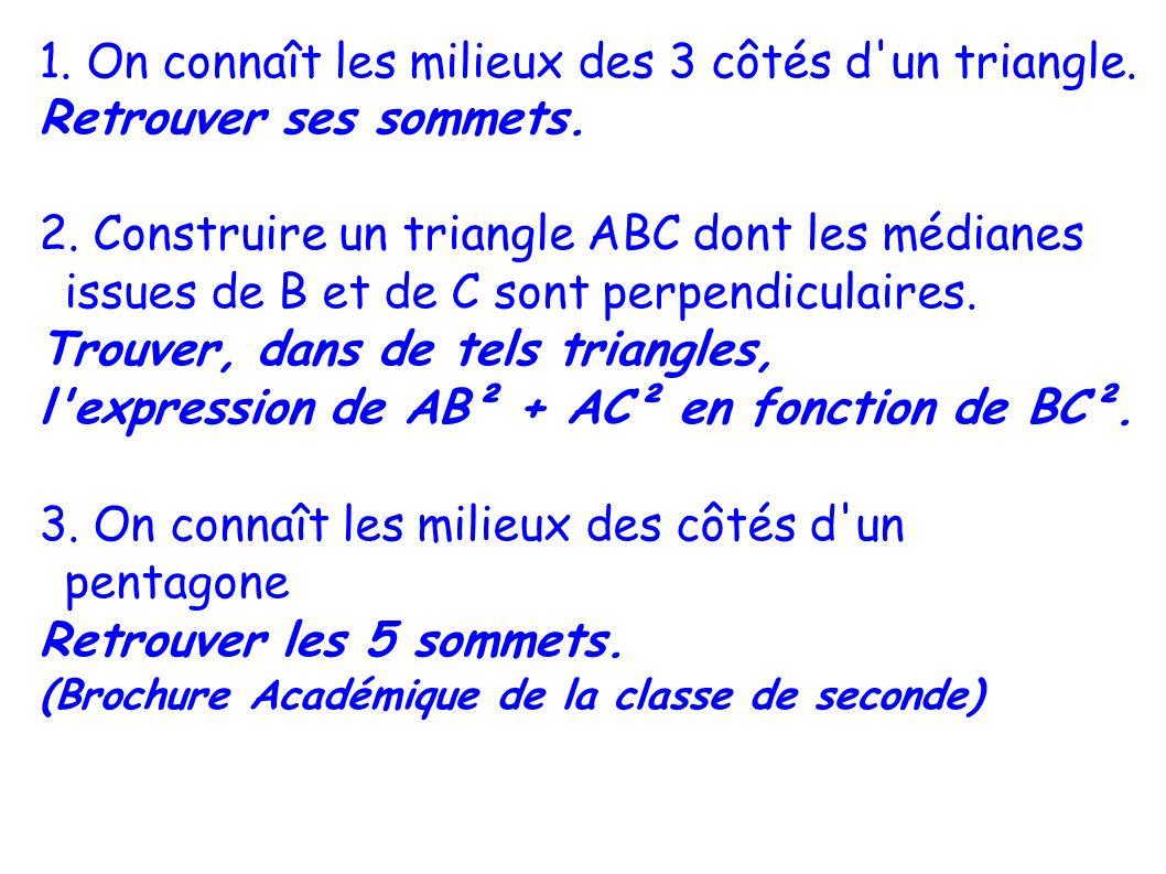 1. On connaît les milieux des 3 côtés d'un triangle. Retrouver ses sommets. 2. Construire un triangle ABC dont les médianes issues de B et de C sont p