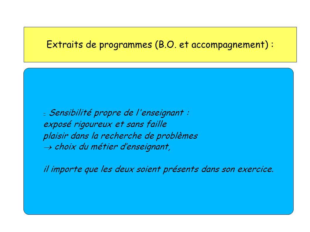 Extraits de programmes (B.O. et accompagnement) : Sensibilité propre de l'enseignant : exposé rigoureux et sans faille plaisir dans la recherche de pr