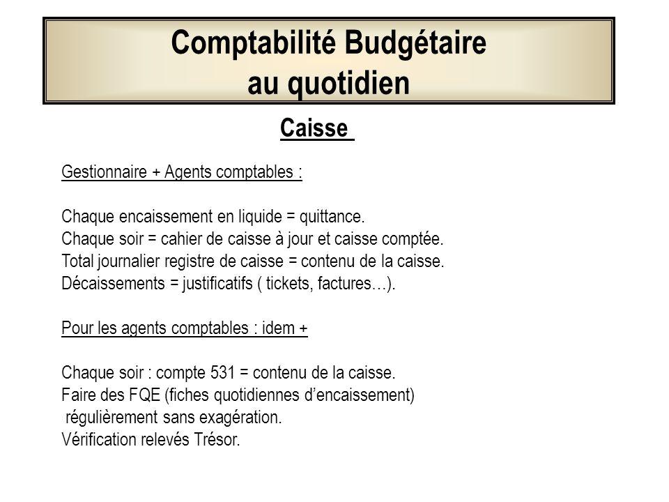 Comptabilité Budgétaire au quotidien Gestionnaire + Agents comptables : Chaque encaissement en liquide = quittance. Chaque soir = cahier de caisse à j