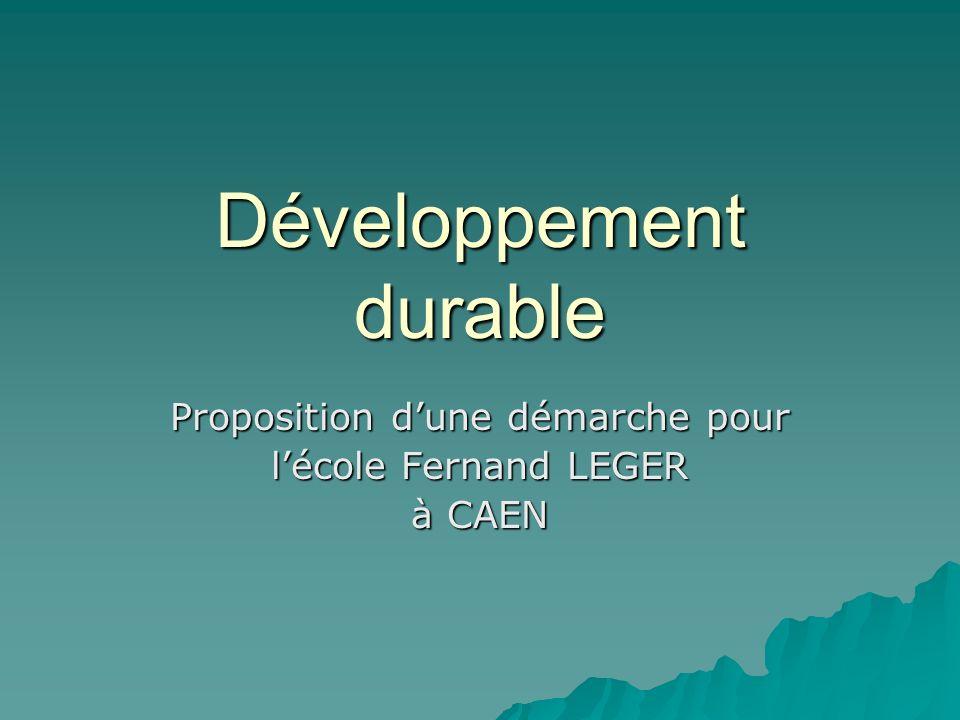 Développement durable Proposition dune démarche pour lécole Fernand LEGER à CAEN