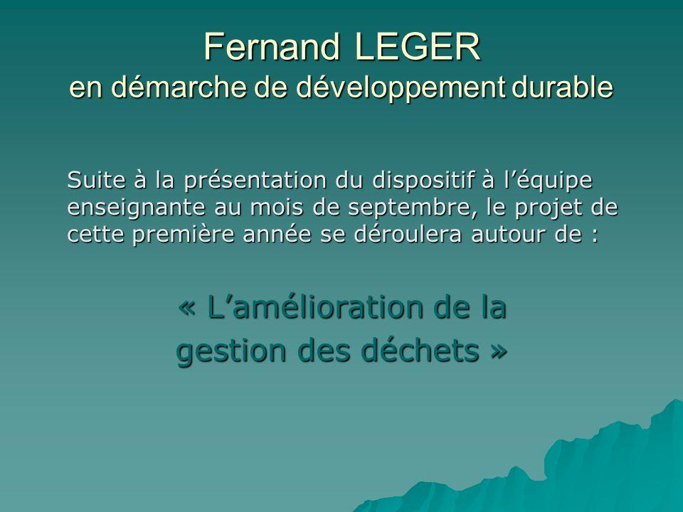 Fernand LEGER en démarche de développement durable Suite à la présentation du dispositif à léquipe enseignante au mois de septembre, le projet de cett