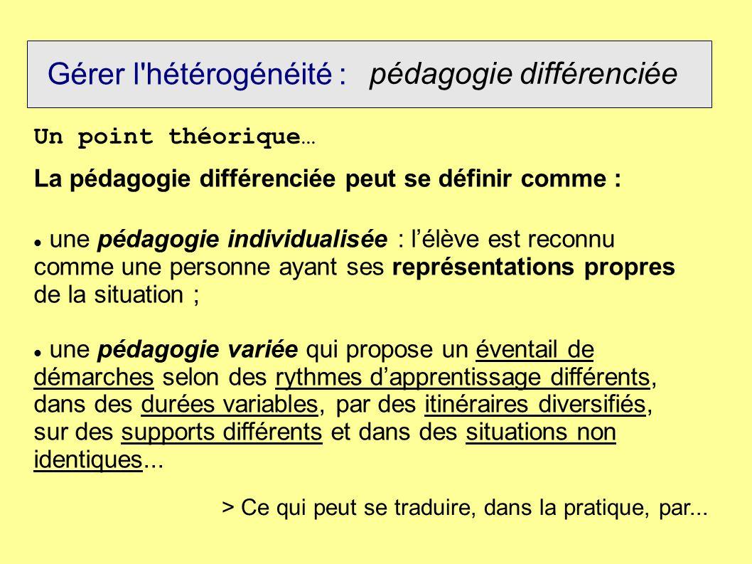 Gérer l'hétérogénéité : pédagogie différenciée La pédagogie différenciée peut se définir comme : une pédagogie individualisée : lélève est reconnu com