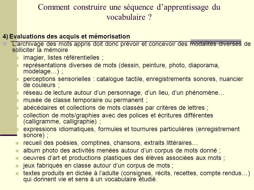 Comment construire une séquence dapprentissage du vocabulaire ? 4) Evaluations des acquis et mémorisation Larchivage des mots appris doit donc prévoir