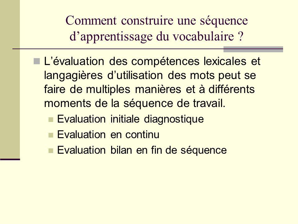 Comment construire une séquence dapprentissage du vocabulaire ? Lévaluation des compétences lexicales et langagières dutilisation des mots peut se fai