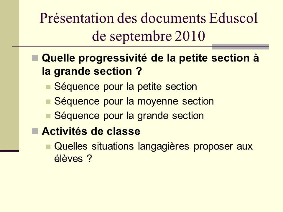 Présentation des documents Eduscol de septembre 2010 Quelle progressivité de la petite section à la grande section ? Séquence pour la petite section S