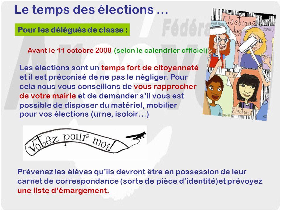 Le temps des élections … Pour les délégués de classe : Avant le 11 octobre 2008 (selon le calendrier officiel) Les élections sont un temps fort de citoyenneté et il est préconisé de ne pas le négliger.