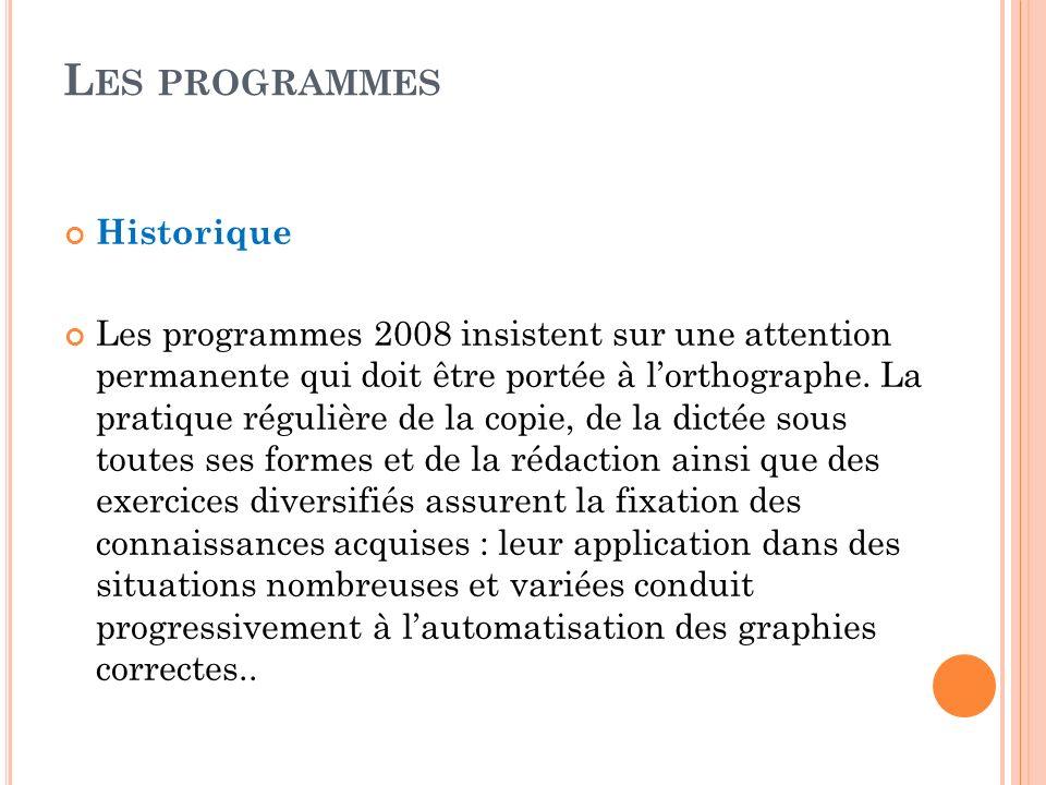 L ES PROGRAMMES Historique Les programmes 2008 insistent sur une attention permanente qui doit être portée à lorthographe. La pratique régulière de la