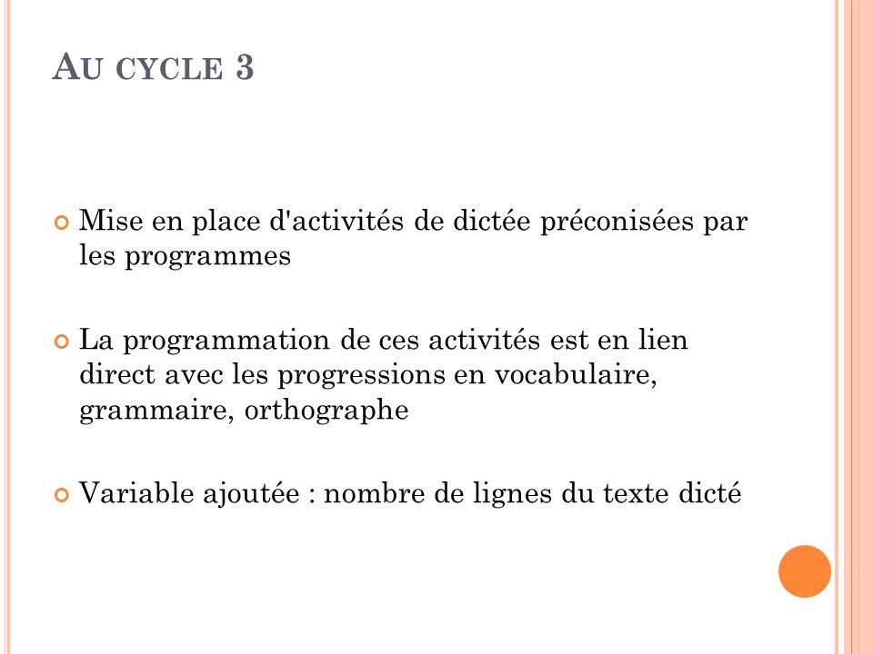 A U CYCLE 3 Mise en place d'activités de dictée préconisées par les programmes La programmation de ces activités est en lien direct avec les progressi