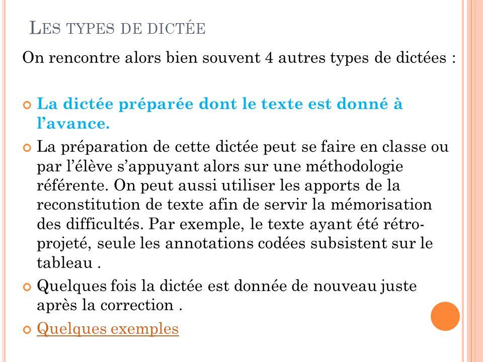 L ES TYPES DE DICTÉE On rencontre alors bien souvent 4 autres types de dictées : La dictée préparée dont le texte est donné à lavance. La préparation