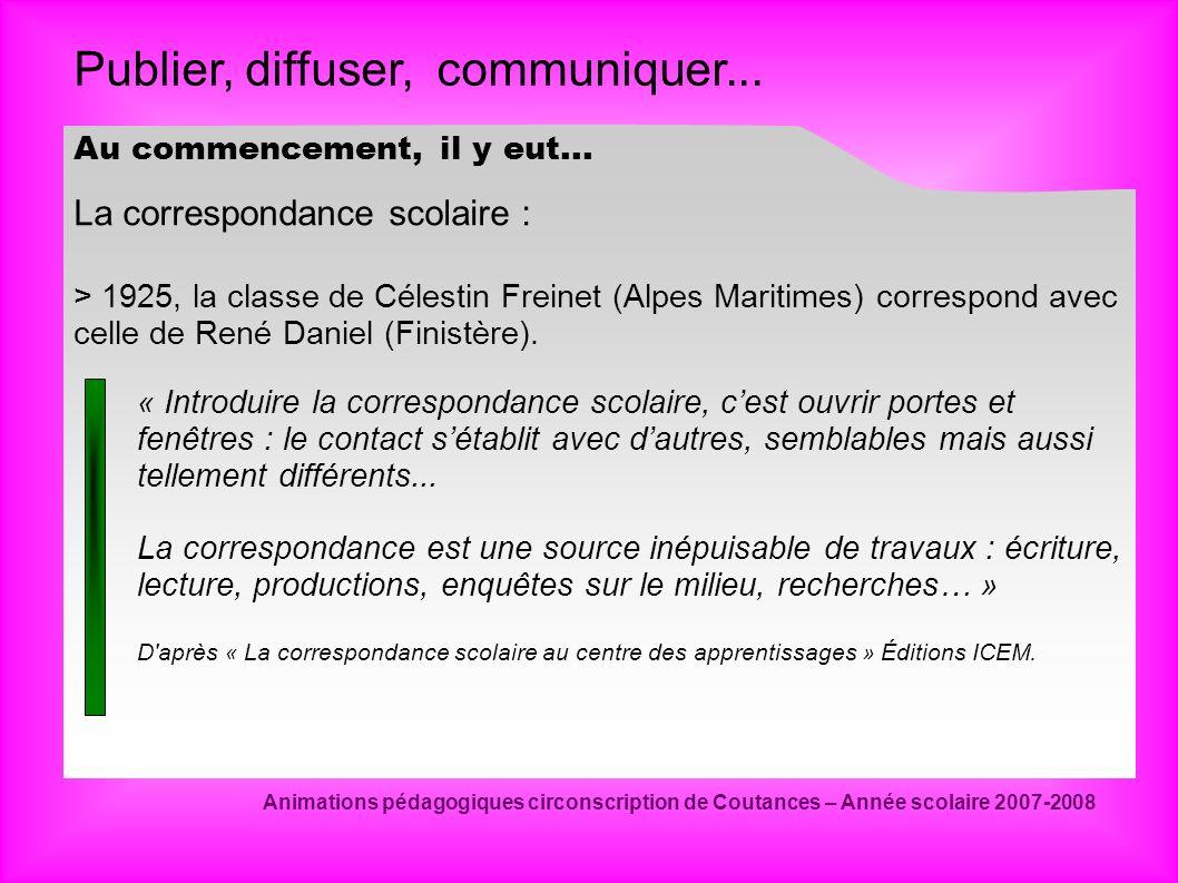 Publier, diffuser, communiquer... Animations pédagogiques circonscription de Coutances – Année scolaire 2007-2008 Au commencement, il y eut... La corr