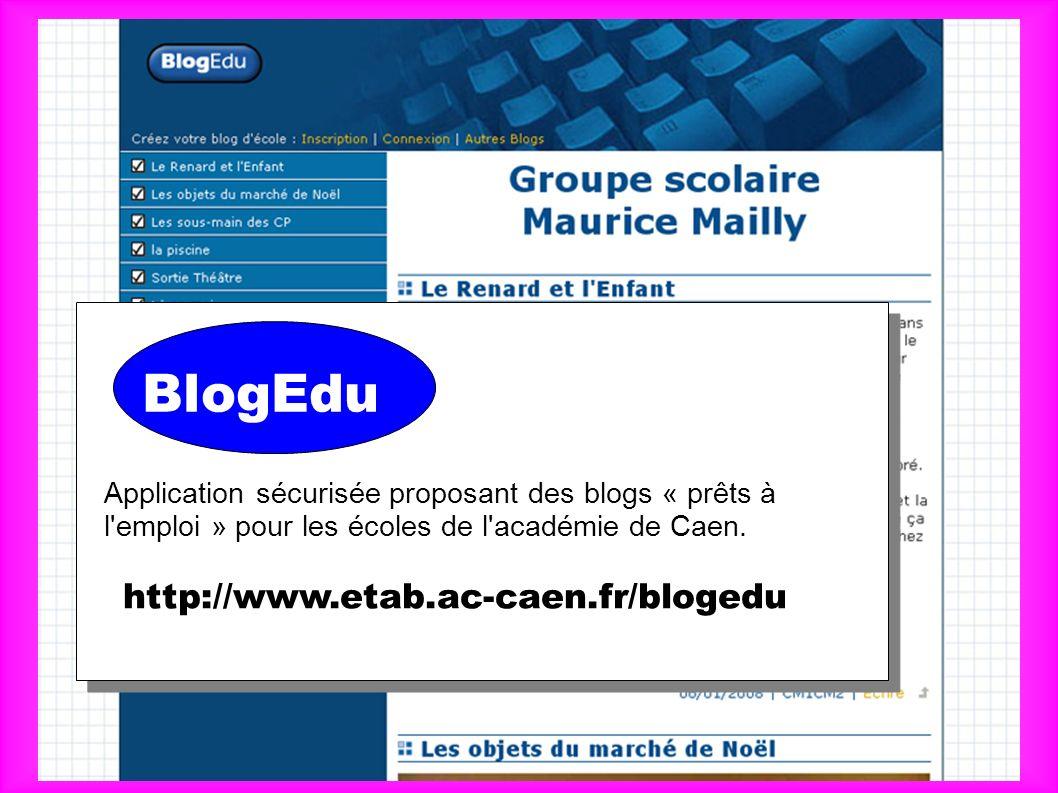 BlogEdu Application sécurisée proposant des blogs « prêts à l'emploi » pour les écoles de l'académie de Caen. http://www.etab.ac-caen.fr/blogedu