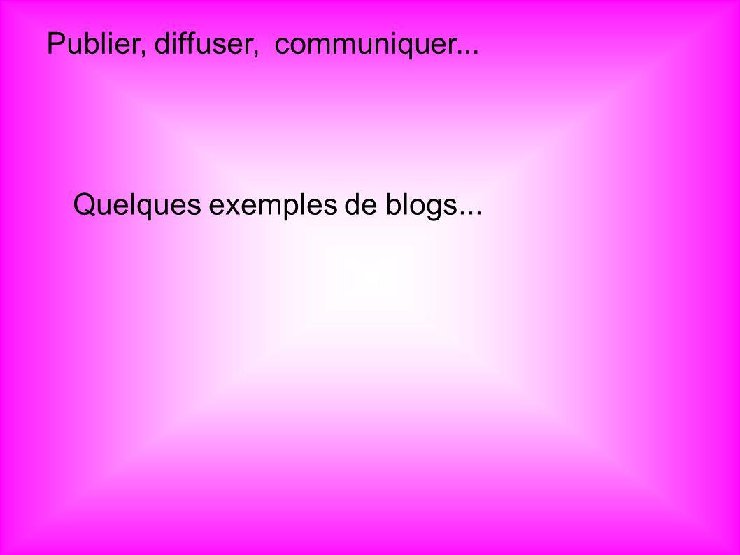 Publier, diffuser, communiquer... Quelques exemples de blogs...