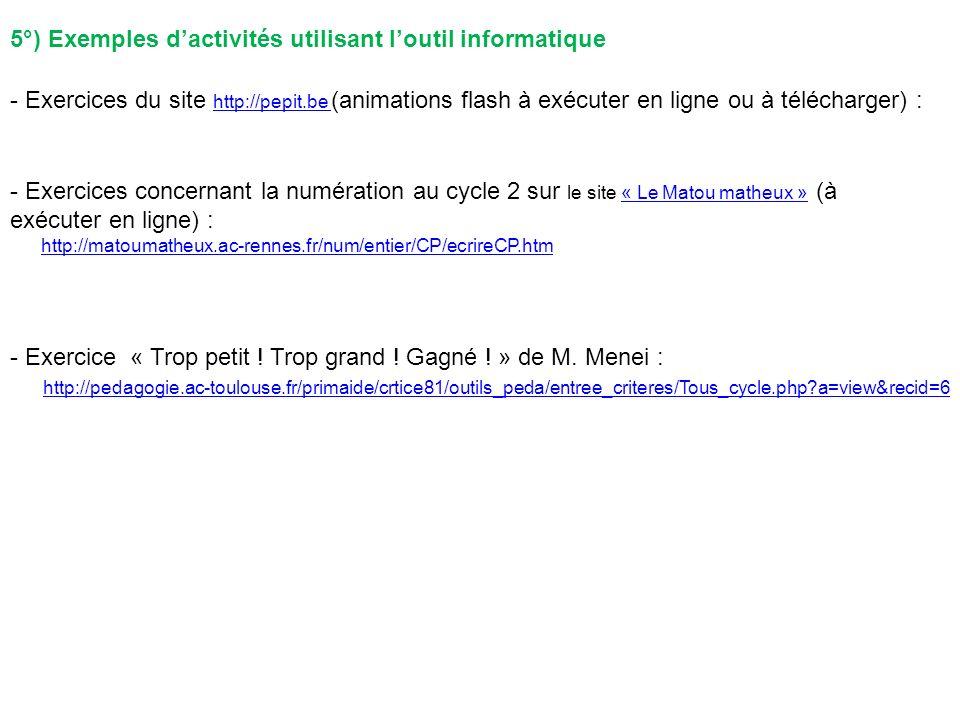 5°) Exemples dactivités utilisant loutil informatique - Exercices du site http://pepit.be (animations flash à exécuter en ligne ou à télécharger) : ht