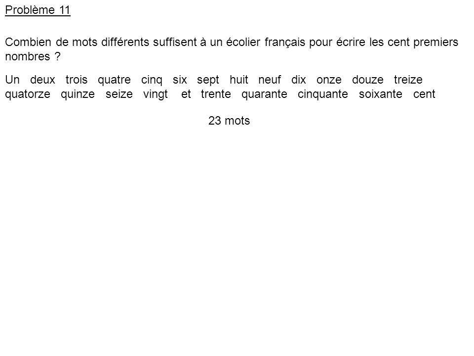 Problème 11 Combien de mots différents suffisent à un écolier français pour écrire les cent premiers nombres .