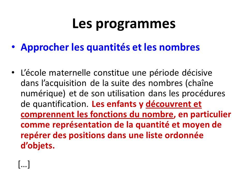 Les programmes Approcher les quantités et les nombres Lécole maternelle constitue une période décisive dans lacquisition de la suite des nombres (chaî