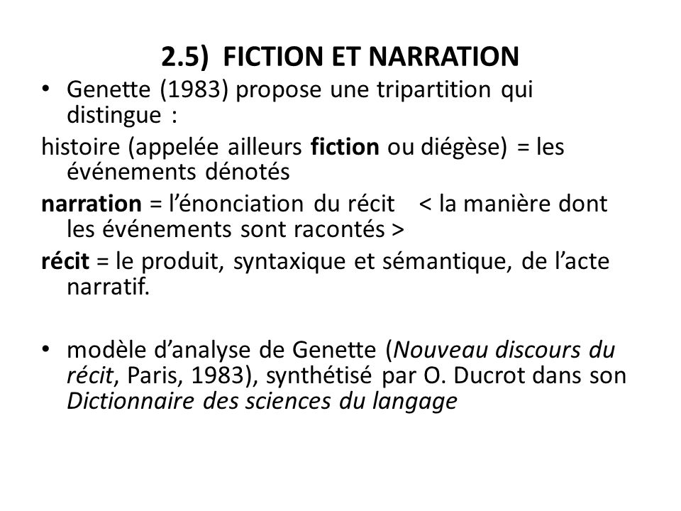 2.5) FICTION ET NARRATION Genette (1983) propose une tripartition qui distingue : histoire (appelée ailleurs fiction ou diégèse) = les événements déno
