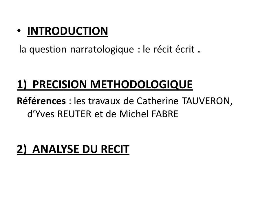 INTRODUCTION la question narratologique : le récit écrit. 1) PRECISION METHODOLOGIQUE Références : les travaux de Catherine TAUVERON, dYves REUTER et