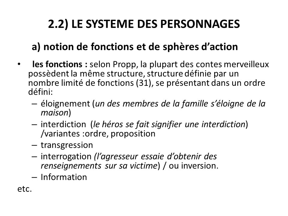 2.2) LE SYSTEME DES PERSONNAGES a) notion de fonctions et de sphères daction les fonctions : selon Propp, la plupart des contes merveilleux possèdent