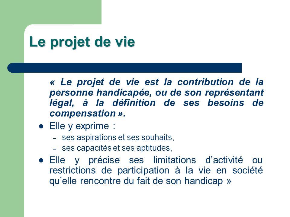 Le projet de vie « Le projet de vie est la contribution de la personne handicapée, ou de son représentant légal, à la définition de ses besoins de com