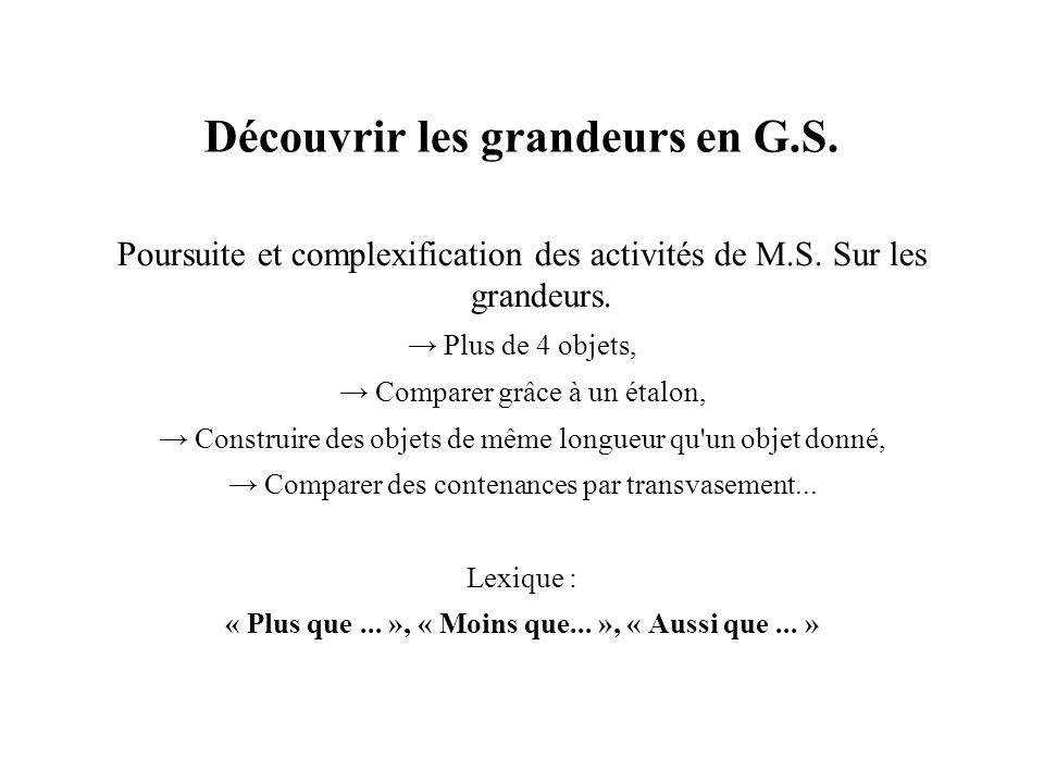 Découvrir les grandeurs en G.S. Poursuite et complexification des activités de M.S. Sur les grandeurs. Plus de 4 objets, Comparer grâce à un étalon, C