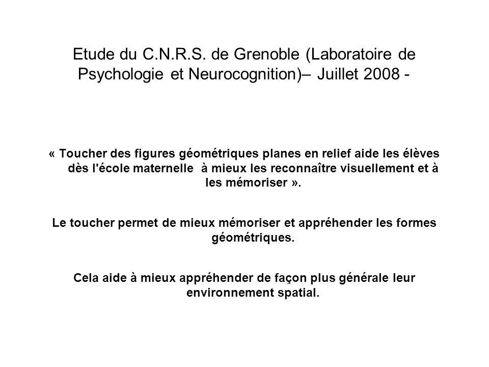 Etude du C.N.R.S. de Grenoble (Laboratoire de Psychologie et Neurocognition)– Juillet 2008 - « Toucher des figures géométriques planes en relief aide