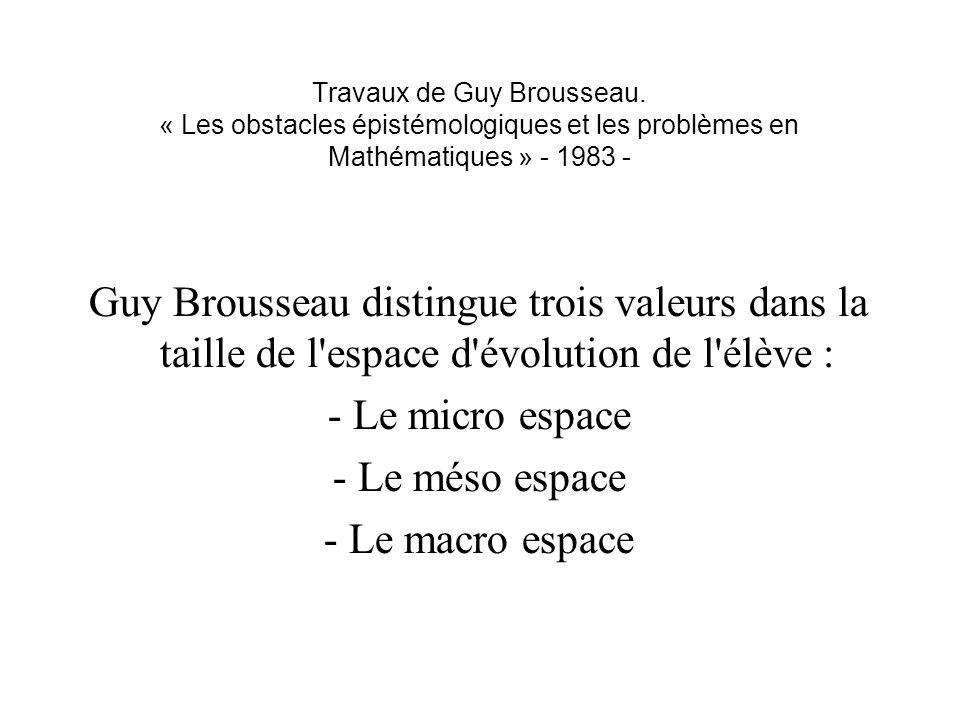 Travaux de Guy Brousseau. « Les obstacles épistémologiques et les problèmes en Mathématiques » - 1983 - Guy Brousseau distingue trois valeurs dans la