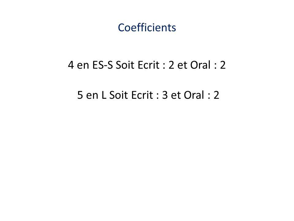 Coefficients 4 en ES-S Soit Ecrit : 2 et Oral : 2 5 en L Soit Ecrit : 3 et Oral : 2