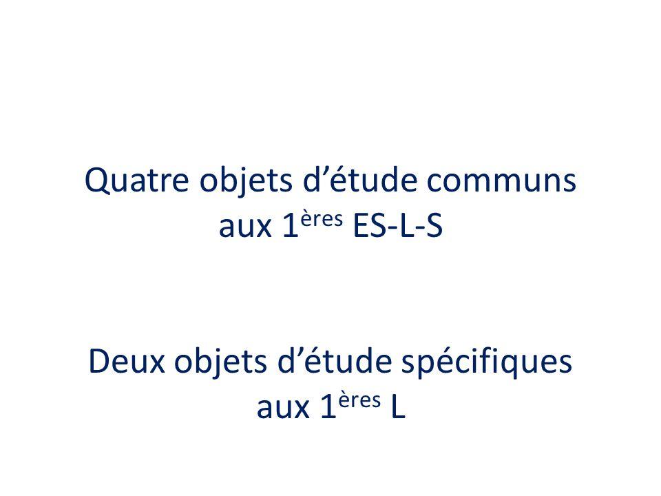 Quatre objets détude communs aux 1 ères ES-L-S Deux objets détude spécifiques aux 1 ères L
