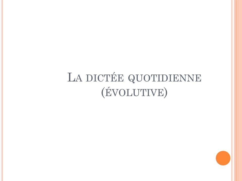 L A DICTÉE QUOTIDIENNE ( ÉVOLUTIVE )