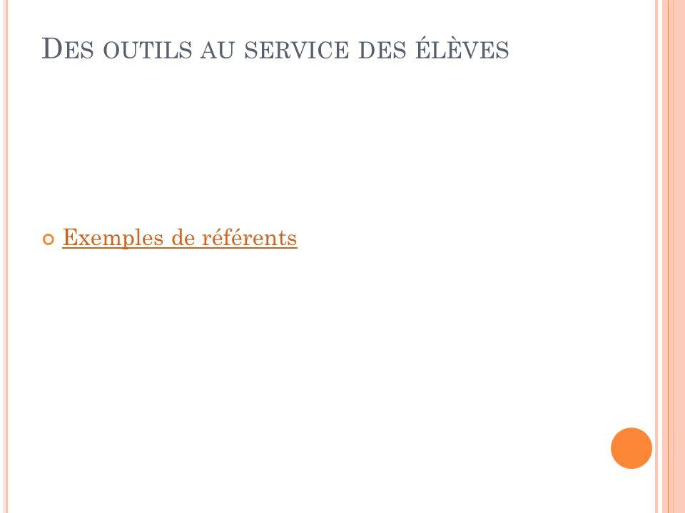 D ES OUTILS AU SERVICE DES ÉLÈVES Exemples de référents