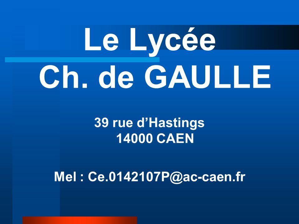 Le Lycée Ch. de GAULLE 39 rue dHastings 14000 CAEN Mel : Ce.0142107P@ac-caen.fr