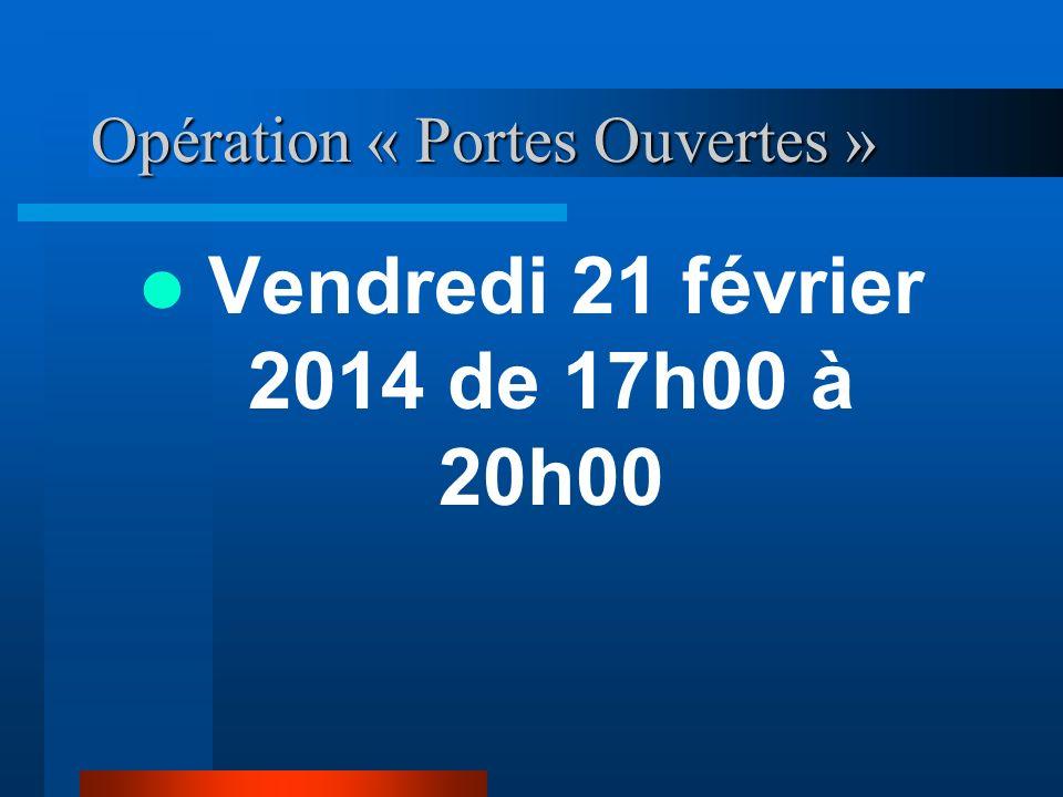 Opération « Portes Ouvertes » Vendredi 21 février 2014 de 17h00 à 20h00