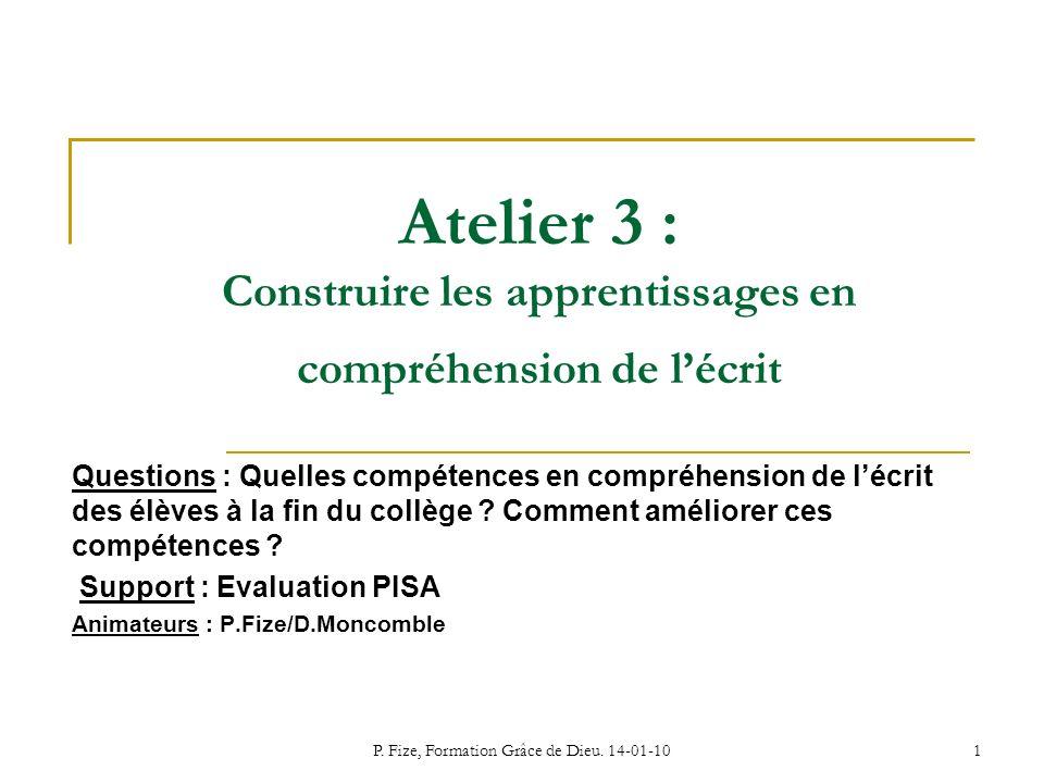 P. Fize, Formation Grâce de Dieu. 14-01-101 Atelier 3 : Construire les apprentissages en compréhension de lécrit Questions : Quelles compétences en co