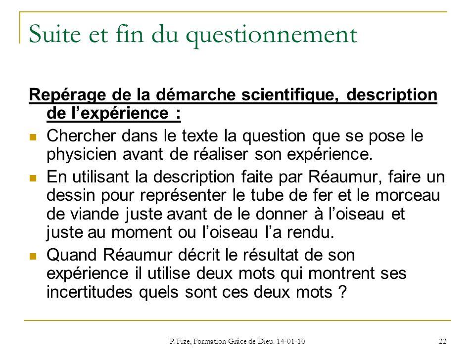 P. Fize, Formation Grâce de Dieu. 14-01-10 22 Suite et fin du questionnement Repérage de la démarche scientifique, description de lexpérience : Cherch