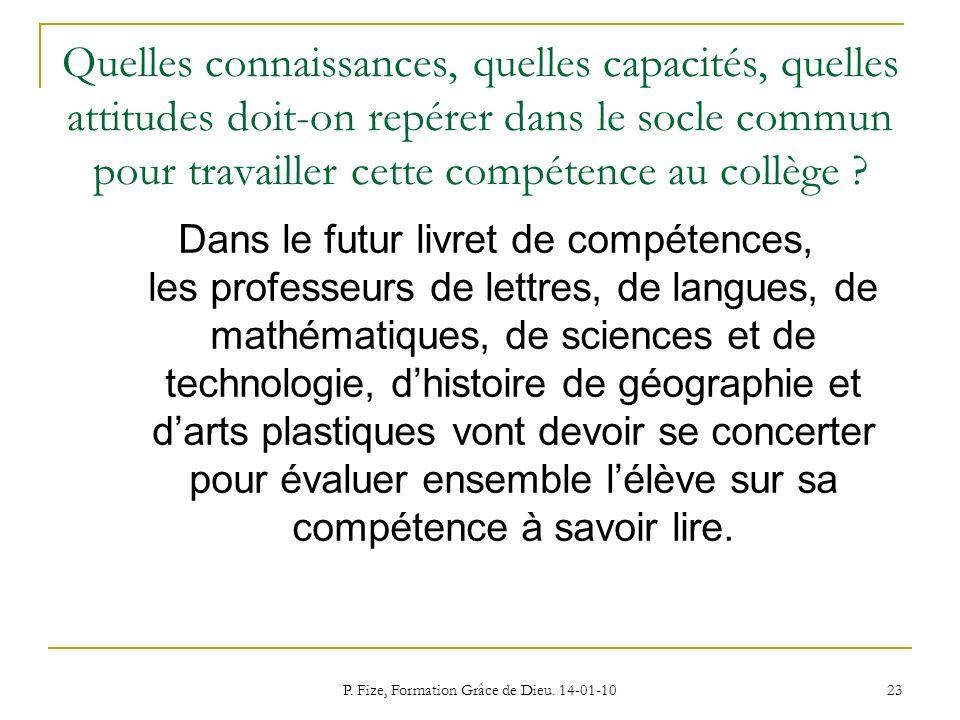 P. Fize, Formation Grâce de Dieu. 14-01-10 23 Quelles connaissances, quelles capacités, quelles attitudes doit-on repérer dans le socle commun pour tr