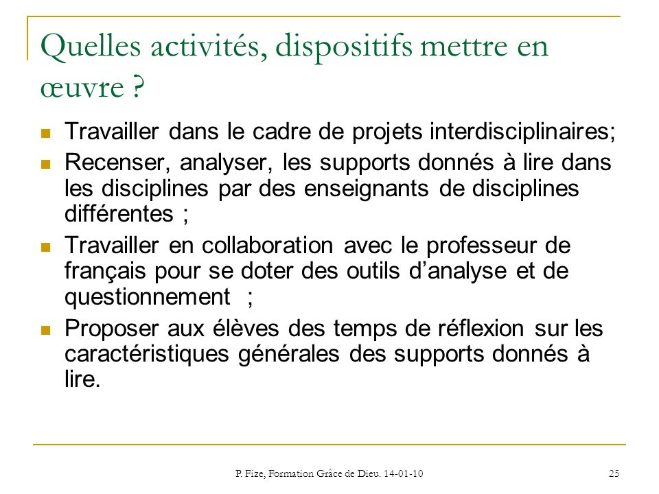 P. Fize, Formation Grâce de Dieu. 14-01-10 25 Quelles activités, dispositifs mettre en œuvre ? Travailler dans le cadre de projets interdisciplinaires