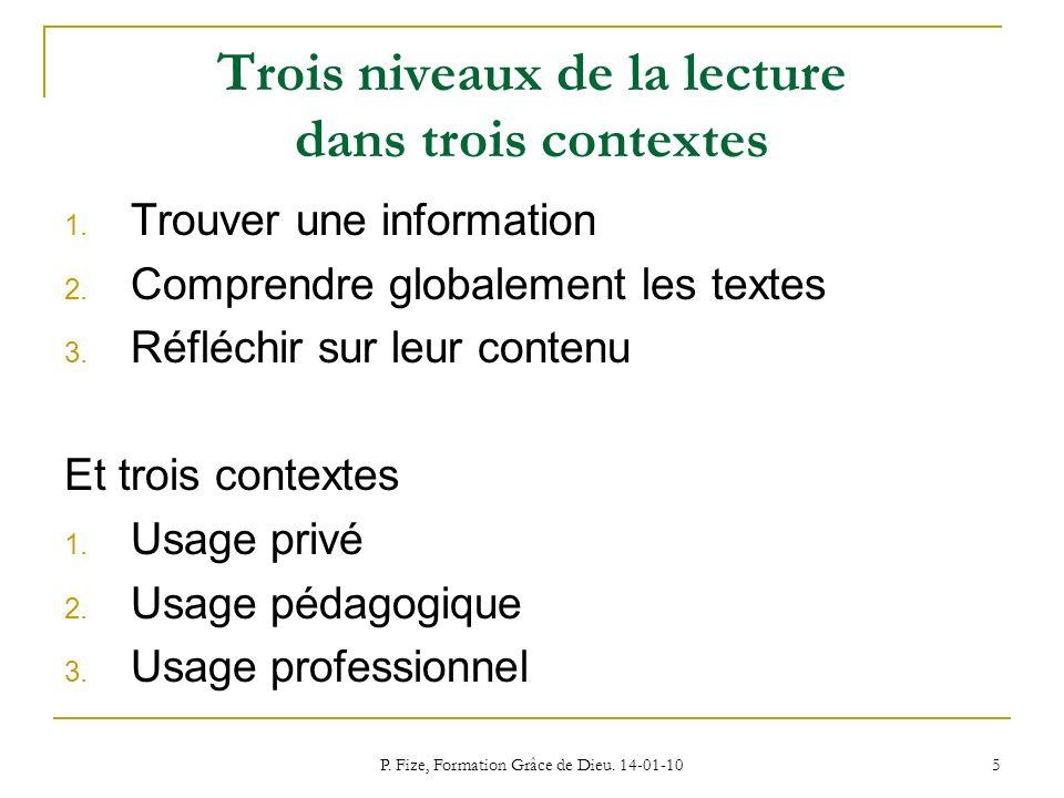 P. Fize, Formation Grâce de Dieu. 14-01-10 5 Trois niveaux de la lecture dans trois contextes 1. Trouver une information 2. Comprendre globalement les