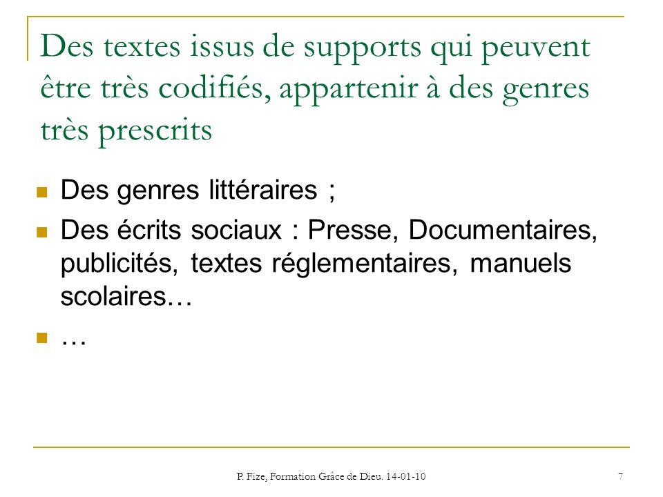 P. Fize, Formation Grâce de Dieu. 14-01-10 7 Des textes issus de supports qui peuvent être très codifiés, appartenir à des genres très prescrits Des g