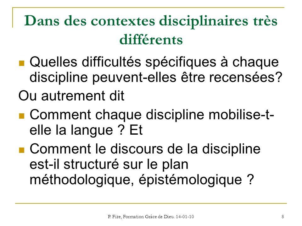 P. Fize, Formation Grâce de Dieu. 14-01-10 8 Dans des contextes disciplinaires très différents Quelles difficultés spécifiques à chaque discipline peu