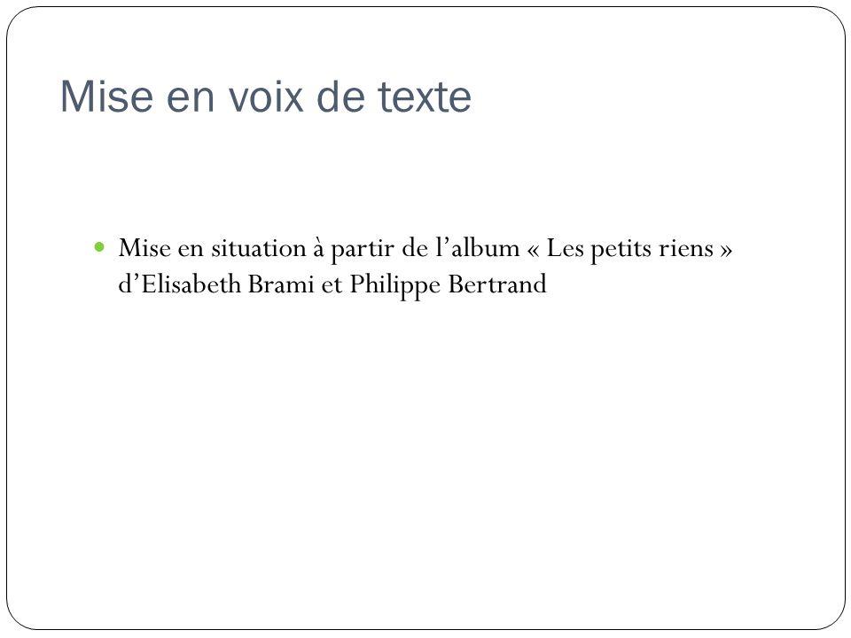 Mise en voix de texte Mise en situation à partir de lalbum « Les petits riens » dElisabeth Brami et Philippe Bertrand