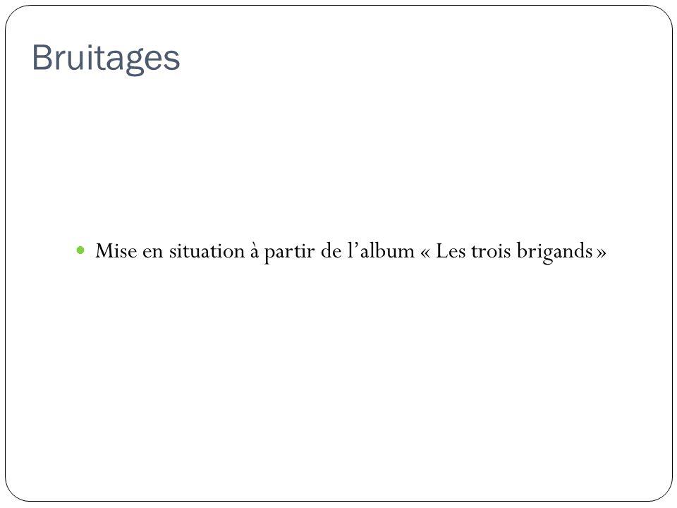 Bruitages Mise en situation à partir de lalbum « Les trois brigands »