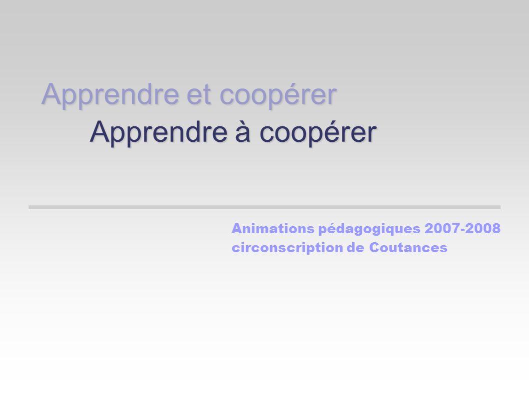 Apprendre et coopérer Apprendre à coopérer Animations pédagogiques 2007-2008 circonscription de Coutances