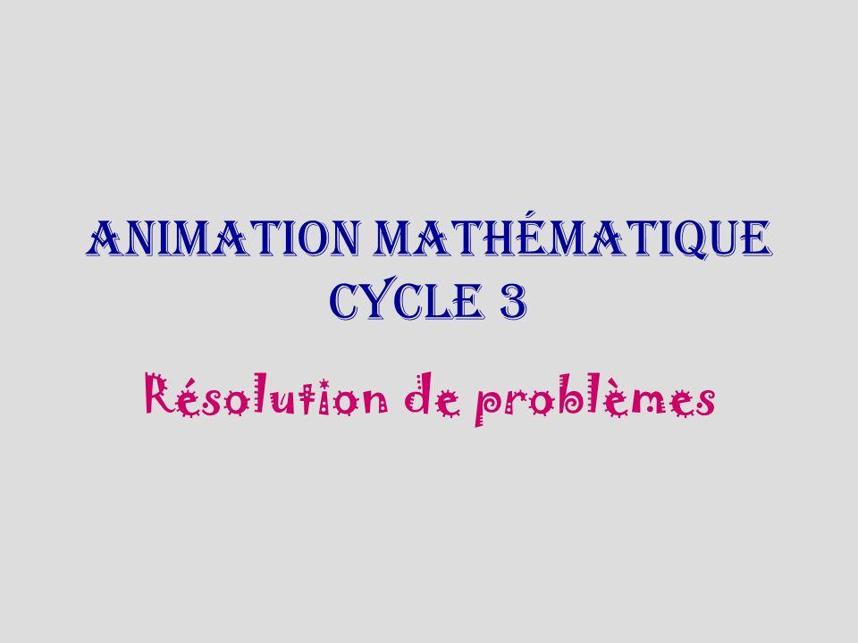 Animation mathématique cycle 3 Résolution de problèmes