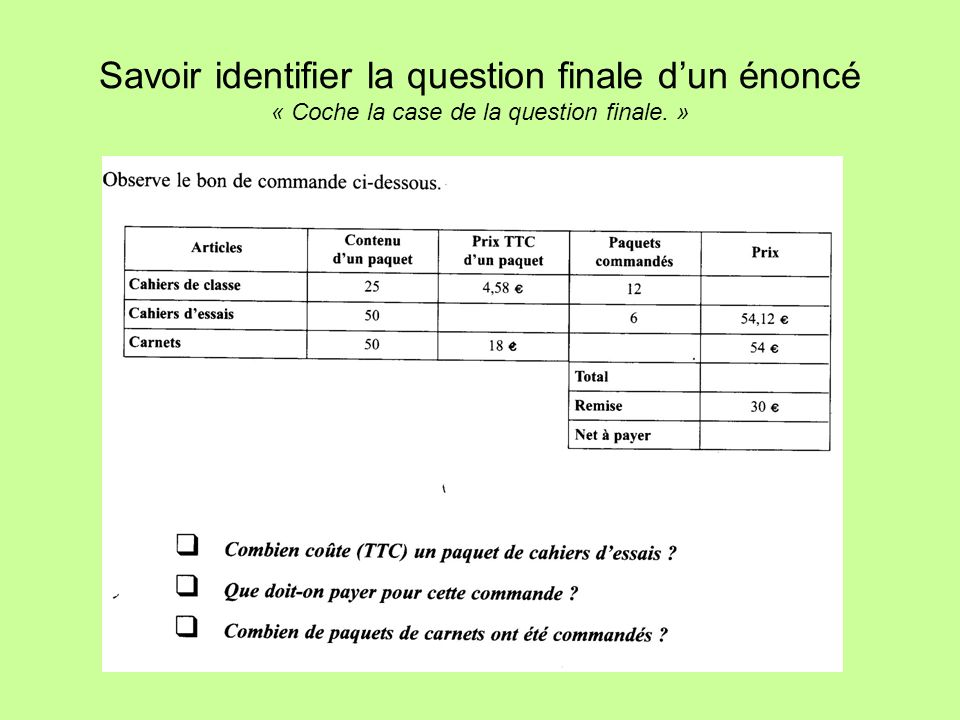 Savoir identifier la question finale dun énoncé « Coche la case de la question finale. »