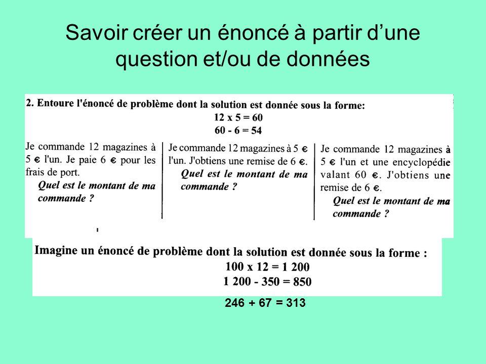 Savoir créer un énoncé à partir dune question et/ou de données 246 + 67 = 313