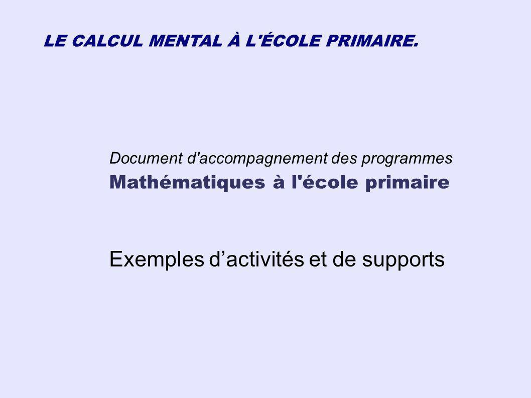 LE CALCUL MENTAL À L'ÉCOLE PRIMAIRE. Document d'accompagnement des programmes Mathématiques à l'école primaire Exemples dactivités et de supports