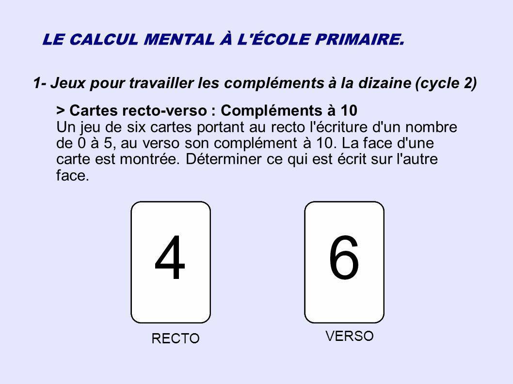 LE CALCUL MENTAL À L'ÉCOLE PRIMAIRE. 1- Jeux pour travailler les compléments à la dizaine (cycle 2) > Cartes recto-verso : Compléments à 10 Un jeu de